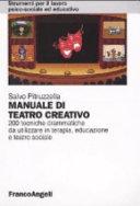 Manuale di teatro creativo. 200 tecniche drammatiche da utilizzare in terapia, educazione e teatro sociale