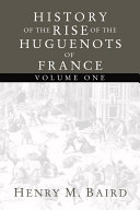 History of the Rise of the Huguenots of France
