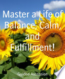 Master a Life of Balance  Calm  and Fulfillment