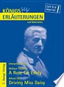 Erläuterungen zu William Faulkner, A rose for Emily, Alfred Uhry, Driving Miss Daisy