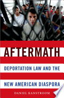 Aftermath  : Deportation Law and the New American Diaspora