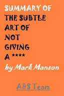 Summary of the Subtle Art of Not Giving a **** by Mark Manson