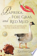 Paprika, Foie Gras, and Red Mud  : The Politics of Materiality in the European Union