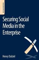 Securing Social Media in the Enterprise Book
