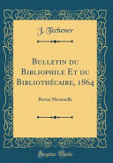 Bulletin Du Bibliophile Et Du Bibliothécaire, 1864