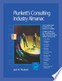 Plunkett's Consulting Industry Almanac 2007: Consulting Industry Market Research, Statistics, Trends & Leading Companies
