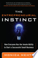The Entrepreneurial Instinct  How Everyone Has the Innate Ability to Start a Successful Small Business Book