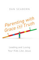 Parenting with Grace and Truth Book