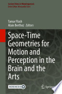 Space Time Geometries for Motion and Perception in the Brain and the Arts