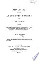 A Discussion on the Automatic Powers of the Brain  being a defence against Rev  C  Beechers attack upon the philosophy of mysterious agents in the review of  Spiritual Manifestations