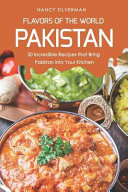 Flavors Of The World Pakistan 30 Incredible Recipes That Bring Pakistan Into Your Kitchen