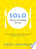 """Solo: The Joy of Cooking for One"" by Signe Johansen"