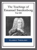 The Teachings of Emanuel Swedenborg  Vol III