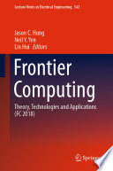 """Frontier Computing: Theory, Technologies and Applications (FC 2018)"" by Jason C. Hung, Neil Y. Yen, Lin Hui"