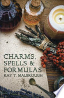 """""""Charms, Spells, and Formulas for the Making and Use of Gris-gris, Herb Candles, Doll Magick, Incenses, Oils, and Powdersto Gain Love, Protection, Prosperity, Luck, and Prophetic Dreams"""" by Ray T. Malbrough"""