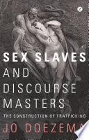 Sex slaves and discourse masters the construction of trafficking