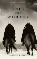 Pdf Only the Worthy (the Way of Steel-Book 1)