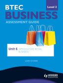 BTEC First Business Level 2 Assessment Guide: Unit 6 Introducing Retail Business