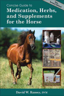 Concise Guide to Medications, Herbs and Supplements for the Horse