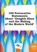 100 Provocative Statements about Genghis Khan and the Making of the Modern World Book PDF