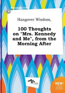 Hangover Wisdom  100 Thoughts on Mrs  Kennedy and Me   from the Morning After