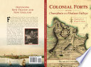 Colonial Forts of the Champlain and Hudson Valleys  Sentinels of Wood   Stone