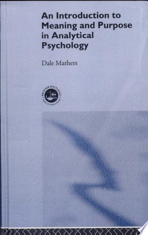 Download An Introduction to Meaning and Purpose in Analytical Psychology online Books - godinez books