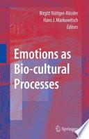 Emotions as Bio cultural Processes