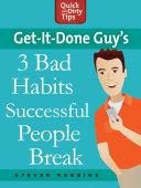 Get it Done Guy s 3 Bad Habits Successful People Break