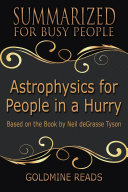 ASTROPHYSICS FOR PEOPLE IN A HURRY - Summarized for Busy People