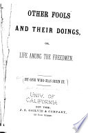 Other Fools and Their Doings  Or  Life Among the Freedmen Book