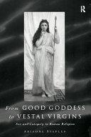 From Good Goddess to Vestal Virgins