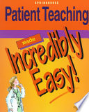 Patient Teaching Made Incredibly Easy Book