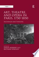 'Art, Theatre, and Opera in Paris, 1750-1850 '