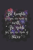 Be Humble for You Are Made of Earth Be Noble for You Are Made of Stars Book