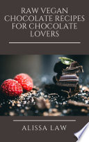 Raw Vegan Chocolate Recipes for Chocolate Lovers