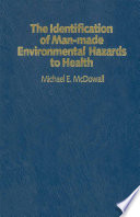 The Identification of Man made Environmental Hazards to Health