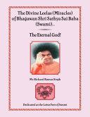 The Divine Leelas  Miracles  of Bhagawan Shri Sathya Sai Baba  Swami       The Eternal God