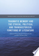 Traumatic Memory and the Ethical  Political and Transhistorical Functions of Literature