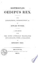 Sophoclis Œdipus Rex. With annotations, introduction, etc., by E. Wunder. A new edition, with the notes, literally translated into English, with a collation of Dindorf's text