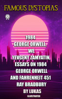 Famous Dystopias: 1984 (George Orwell), We (Yevgeny Zamyatin). Essays on 1984 (George Orwell) and Fahrenheit 451 (Ray Bradbury) by Lukas. Illustrated