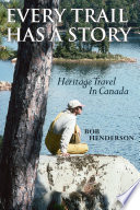 Every Trail Has a Story  : Heritage Travel in Canada