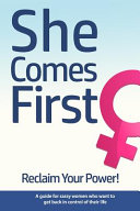 She Comes First   Reclaim Your Power    a Guide for Sassy Women Who Want to Get Back in Control of Their Life