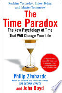"""The Time Paradox: The New Psychology of Time That Will Change Your Life"" by Philip Zimbardo, John Boyd"
