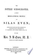 The Pottery Schoolmaster A Brief Biographical Sketch Of Silas Even Containing Hints On Instruction In Parochial And Other Schools Etc Etc