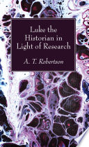 Luke the Historian in Light of Research Book