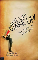 Wake Up! Wake Up! the Testimony of a Layman