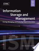 INFORMATION STORAGE AND MANAGEMENT: STORING, MANAGING AND PROTECTING DIGITAL INFORMATION