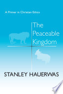 """""""The Peaceable Kingdom: A Primer in Christian Ethics"""" by Stanley Hauerwas"""