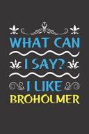What Can I Say  I Like Broholmer
